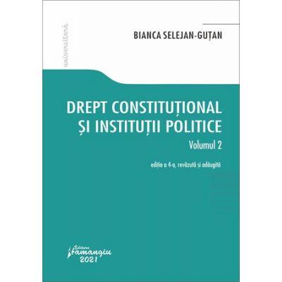Drept constitutional si institutii politice. Vol. 2. Editia a 4-a - Bianca Selejan-Gutan