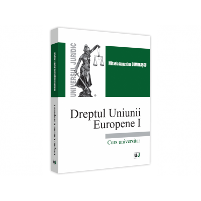 Dreptul Uniunii Europene I. Curs universitar 2021 - Mihaela Augustina Dumitrascu