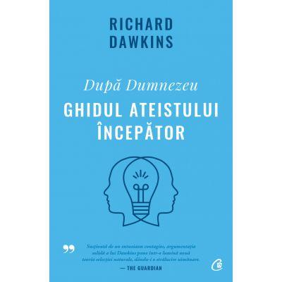 Dupa Dumnezeu. Ghidul ateistului incepator - Richard Dawkins