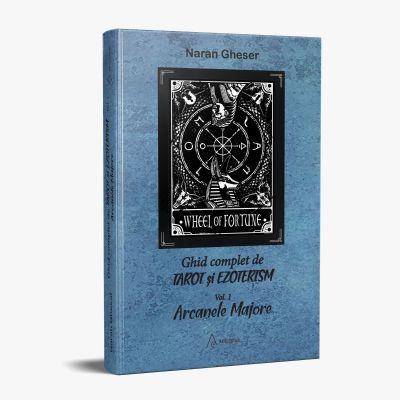 Ghid complet de tarot si ezoterism. Vol. 1 - Arcanele Majore - Naran Gheser
