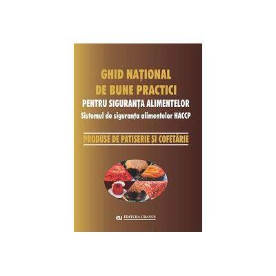 Ghid national de bune practici pentru siguranta alimentelor. Produse de patiserie si cofetarie - coord. Viorel Marin