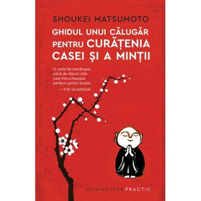 Ghidul unui calugar pentru curatenia casei si a mintii - Shoukei Matsumoto