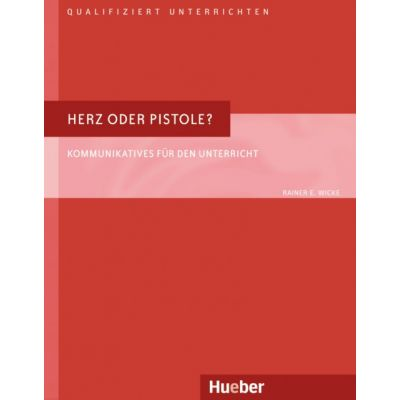 Herz oder Pistole Buch Kommunikatives fur den Unterricht - Rainer E. Wicke