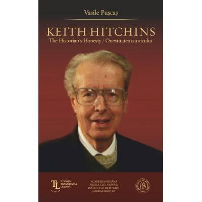 Keith Hitchins. The Historian's Honesty. Onestitatea istoricului - Vasile Puscas