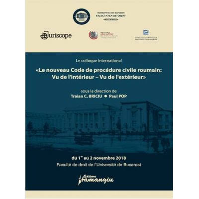 Le colloque international «Le nouveau Code de procedure civile roumain: Vu de l'interieur – Vu de l'exterieur» - Traian Briciu, Paul Pop