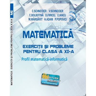Matematica Exercitii si probleme pentru clasa a XI-a. Profil matematica-informatica - Virgiliu Schneider