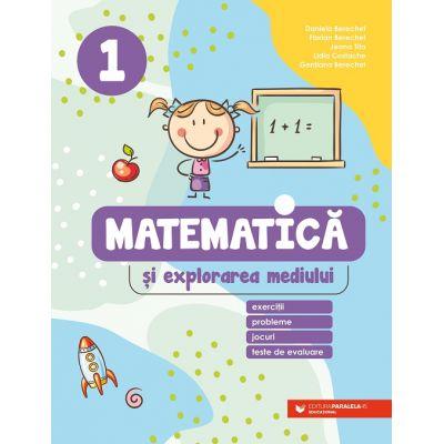 Matematica si explorarea mediului. Exercitii, probleme, jocuri, teste de evaluare. Clasa 1 - Daniela Berechet, Florin Berechet, Gentiana Berechet, Lidia Costache, Jeana Tita