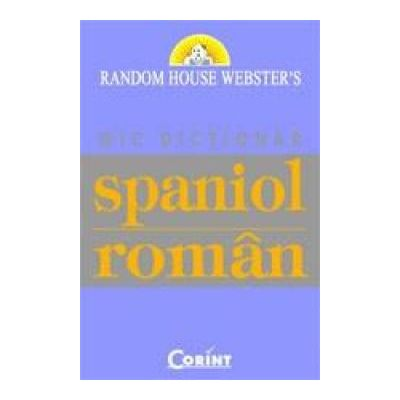 Mic dictionar spaniol-roman. Random House Webster`s