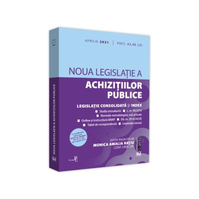 Noua legislatie a achizitiilor publice - aprilie 2021 Editie tiparita pe hartie alba - Monica Amalia Ratiu