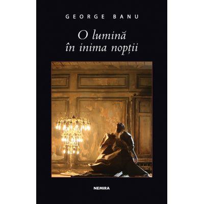O lumina in inima noptii - George Banu