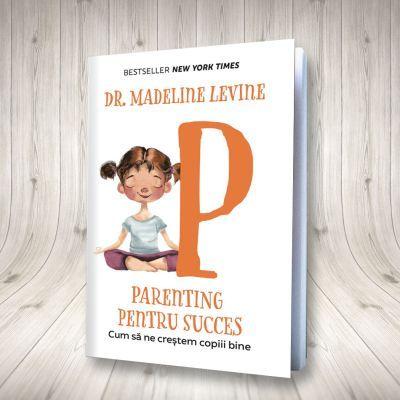 Parenting pentru succes. Cum sa ne crestem copiii bine - Madeline Levine