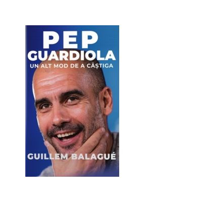 Pep Guardiola. Un alt mod de a castiga - Guillem Balague