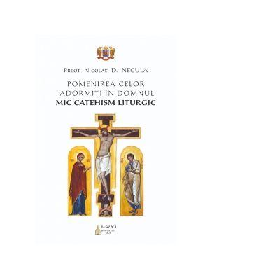 Pomenirea celor adormiti in Domnul. Mic catehism liturgic - Nicolae Necula
