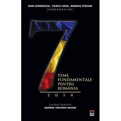 Sapte teme fundamentale pentru Romania 2014 - Dan Dungaciu, Marius Stoian, Vasile Iuga