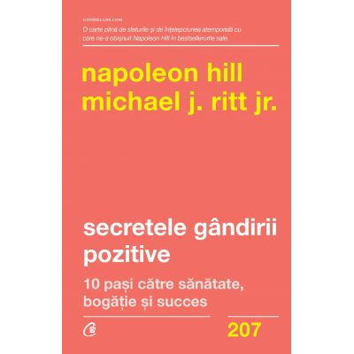 Secretele gandirii pozitive. 10 pasi catre sanatate, bogatie si succes - Napoleon Hill, Michael J. Ritt Jr.