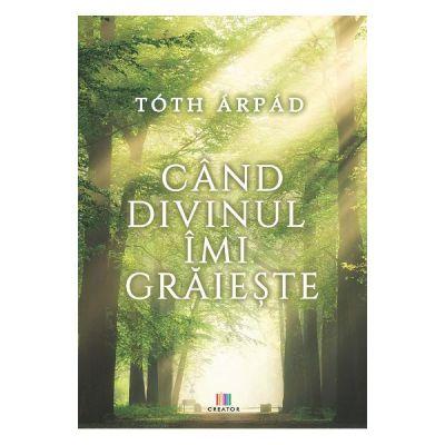 Cand divinul imi graieste - Arpad Toth