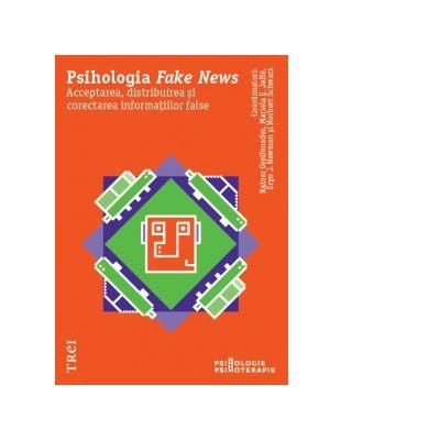 Psihologia Fake News. Acceptarea, distribuirea si corectarea informatiilor false - Reiner Greifeneder, Mariela E. Jaffe, Eryn J. Newman, Norbert Schwarz