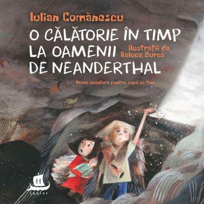 O calatorie in timp la Oamenii de Neanderthal - Iulian Comanescu
