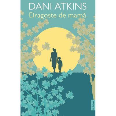 Dragoste de mama - Dani Atkins