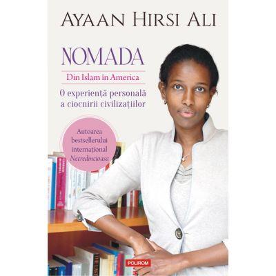 Nomada. Din Islam in America. O experienta personala a ciocnirii civilizatiilor - Ayaan Hirsi Ali