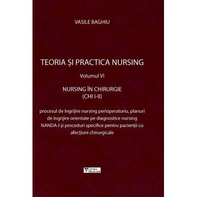 Teoria si practica de nursing, volumul VI. Nursing in chirurgie - Vasile Baghiu