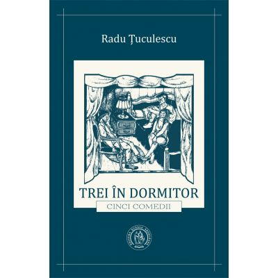 Trei in dormitor (cinci comedii) - Radu Tuculescu