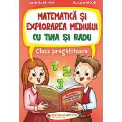 Matematica si explorarea mediului cu Tina si Radu. Clasa pregatitoare - Luminita Minca, Roxana Iacob