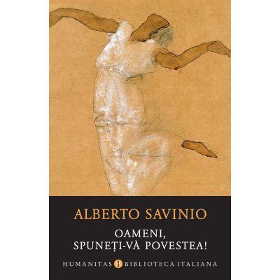 Oameni, spuneti-va povestea! - Alberto Savinio