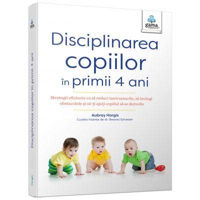 Disciplinarea copiilor in primii 4 ani - Aubrey Hargis