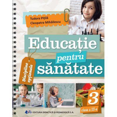 Educatie pentru sanatate - clasa a III-a - Cleopatra Mihailescu, Tudora Pitila