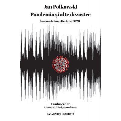 Pandemia si alte dezastre. Insemnari martie-iulie 2020 - Jan Polkowski