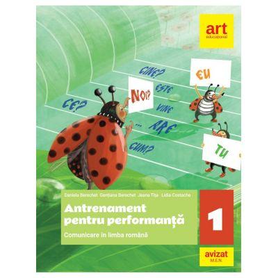 Comunicare in limba romana. Antrenament pentru performanta. Clasa a I-a - Daniela Berechet, Florian Berechet, Jeana Tita, Lidia Costache
