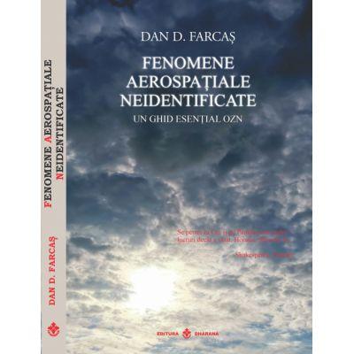 Fenomene aerospatiale neidentificate. Un ghid esential OZN - Dan D. Farcas