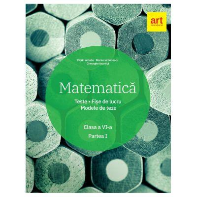 Matematica. Clasa a VI-a. Semestrul 1. Teste. Fise de lucru. Modele de teze - Marius Antonescu, Florin Antohe, Gheorghe Iacovita